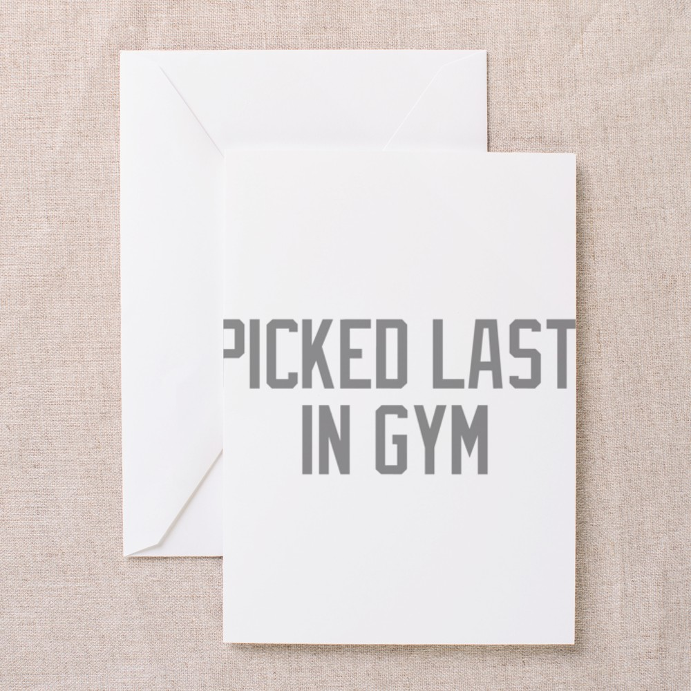 picked_last_in_gym_greeting_card